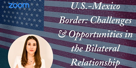 U.S-Mexico Border: Challenges & Opportunities in the Bilateral Relationship tickets