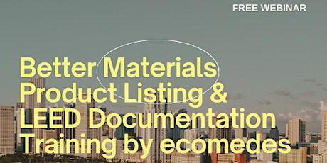 Better Materials Product Listing & LEED Documentation Training by ecomedes tickets