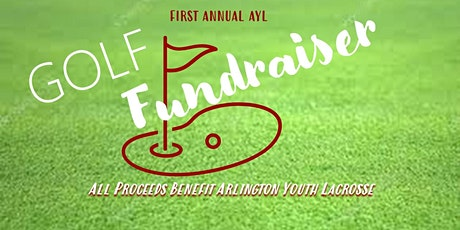 FIRST ANNUAL	   Arlington Youth Lacrosse Golf Fundraiser tickets