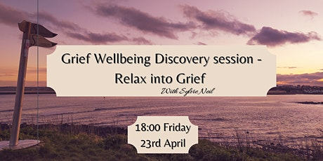 GRIEF Wellbeing Discovery session- Relax into grief tickets