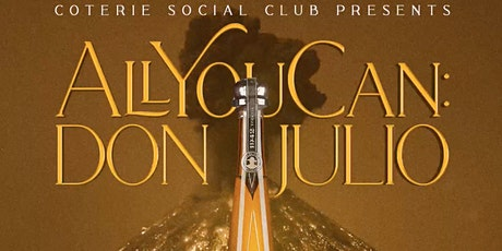 COTERIE SOCIAL CLUB PRESENTS: ALL YOU CAN: DON JULIO tickets