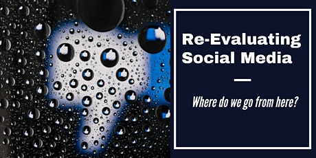 Re-Evaluating Social Media: Where Do We Go From Here? tickets