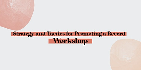 Strategy and Tactics for Promoting a Record Workshop tickets