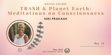 TRASH & Planet Earth: Meditations on Consciousness with Siri Prakash tickets
