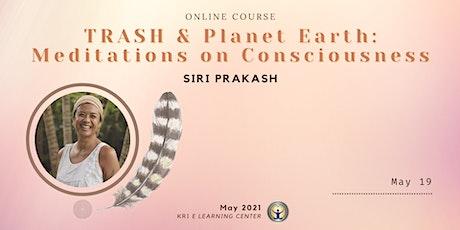TRASH & Planet Earth: Meditations on Consciousness with Siri Prakash biglietti
