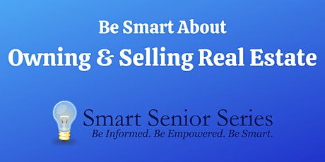Smart Senior Series: Be Smart About Owning & Selling Real Estate tickets