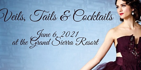 Reno Veils, Tails & Cocktails, LIVE , JUNE  6, 2021, Grand Sierra Resort tickets