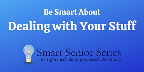 Smart Senior Series: Be Smart About Dealing with Your Stuff tickets