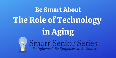 Smart Senior Series: Be Smart About the Role of Technology in Aging tickets