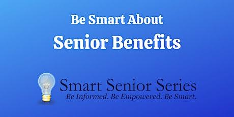 Smart Senior Series: Be Smart About Senior Benefits tickets