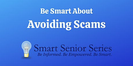 Smart Senior Series: Be Smart About Avoiding Scams tickets