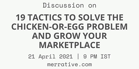 19 Tactics to Solve the Chicken-or-Egg Problem and Grow Your Marketplace tickets