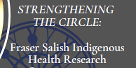 Strengthening the Circle:Fraser Salish Indigenous Health Research Symposium tickets