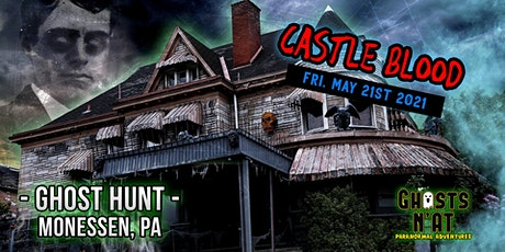 Ghost Hunt at Castle Blood | Monessen, PA | Friday May 21st 2021 tickets