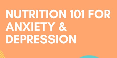 Nutrition 101 for Anxiety & Depression tickets