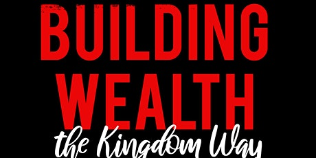 Building Wealth The Kingdom Way-Covid edition/credit wealth tickets