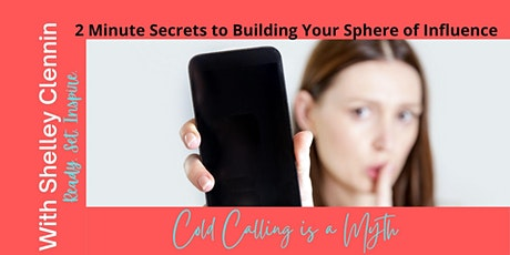 Cold Calling is a Myth~2 Minute Secret to Building Your Sphere of Influence tickets
