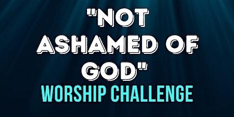 "7-Days ""Not Ashamed of God"" Worship Challenge Tickets"