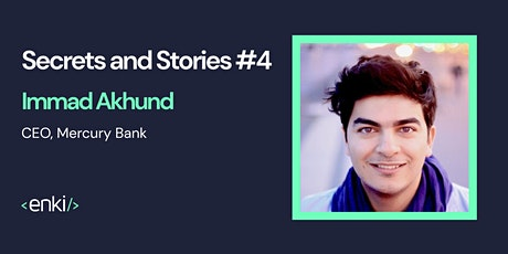 Secrets and Stories #4: Immad Akhund (CEO, Mercury Bank) tickets