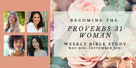 Becoming the Proverbs 31 Woman: Weekly Bible Study tickets