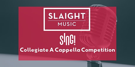 Slaight Music SING! Collegiate A Cappella Competition - Semifinals tickets