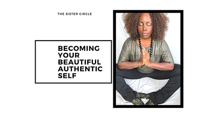 Becoming Your Beautiful Authentic Self Sister Circle tickets