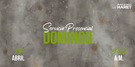 SERVICIO PRESENCIAL // DOMINGO 18 ABRIL // 9:00 A.M. boletos