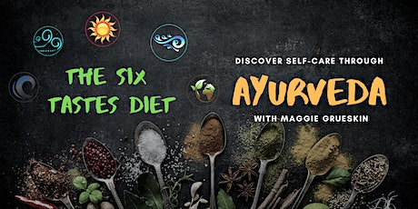 The Six Tastes Diet ~ An Ayurvedic Approach to Whole-Person Wellbeing tickets