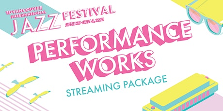 Performance Works  Streaming Package - 9 Shows tickets