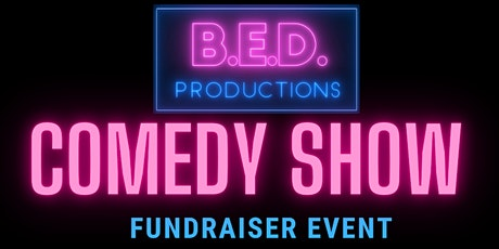 B.E.D. Productions  Comedy Show  Fundraiser tickets