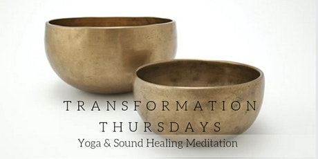 Transformation Thursdays: Yoga & Sound Bath Meditation tickets