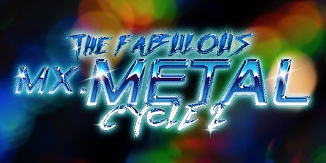 The Fabulous Mx. Metal Competition Cycle 2 tickets
