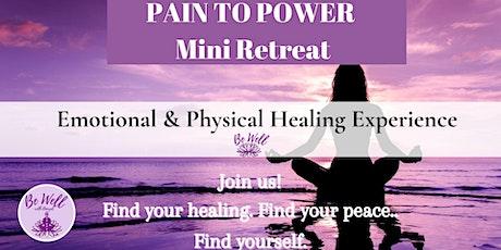 PAIN TO POWER: Mini Healing Retreat tickets