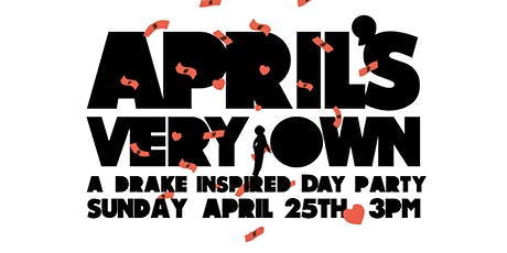 APRIL'S VERY OWN: A Drake Inspired Day Party tickets