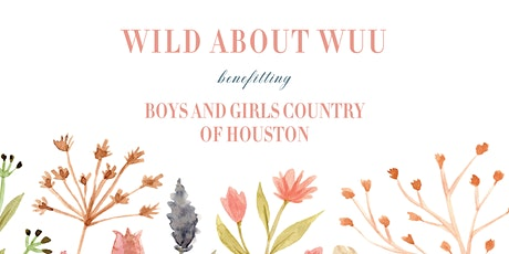 WILD ABOUT WUU // benefitting Boys and Girls Country tickets