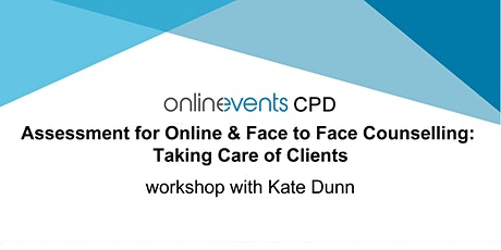 Assessment for Online & Face to Face Counselling: Taking care of clients tickets