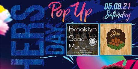 BSM Mothers Day Pop Up | Shea By Nai X Brooklyn Social Market tickets