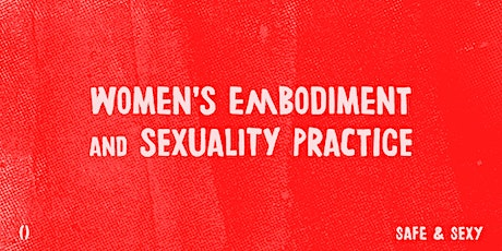 Women's Embodiment and Sexuality Practice   Safe & Sexy tickets