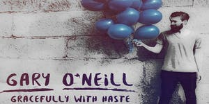 GARY O'NEILL - 'Gracefully With Haste' EP Launch