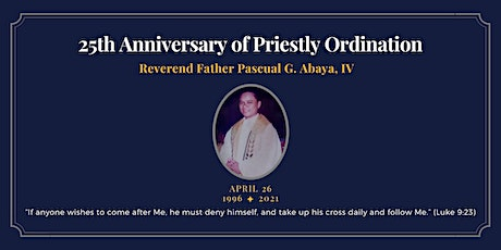 Apr 26 Fr. Pascual Abaya 25th Ordination Anniversary Mass at Co-Cathedral tickets