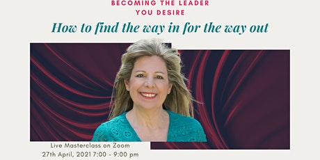 HOW TO FIND THE WAY IN FOR THE WAY OUT - BECOMING THE LEADER YOU DESIRE tickets
