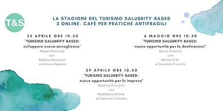 Stagione del turismo salubrity-based:3 online cafè per pratiche antifragili biglietti