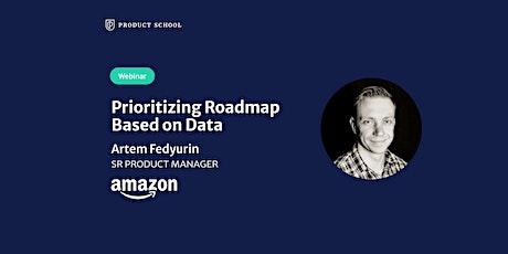 Webinar: Prioritizing Roadmap Based on Data by Amazon Sr PM tickets