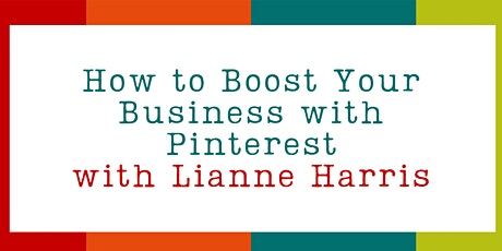 How to Boost Your Business With Pinterest with Lianne Harris tickets