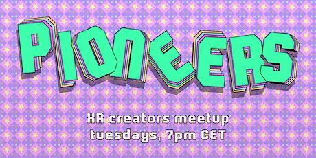 Pioneers: XR Creator Meetups tickets