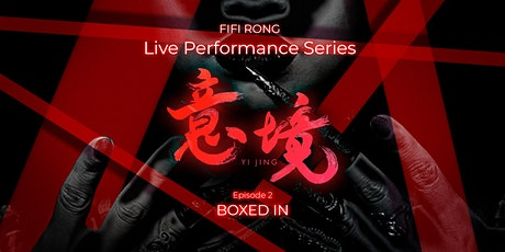 Fifi Rong Live Performance Series: Yi Jing 意境 Episode 2 'Boxed In' tickets