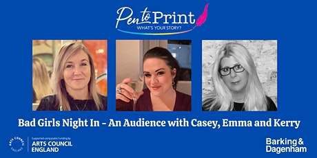 Pen to Print: Bad Girls Night In - An Audience with Casey, Emma and Kerry tickets
