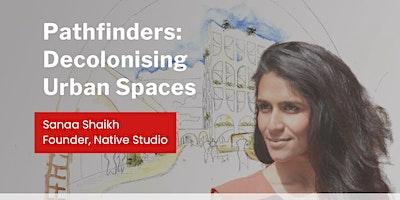 Pathfinders: Decolonising Urban Spaces