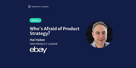 Webinar: Who's Afraid of Product Strategy? by fmr eBay Product Leader tickets