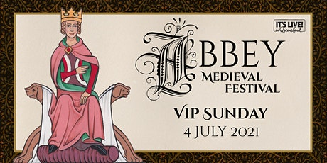 Abbey Medieval Festival VIP Experience SUNDAY tickets